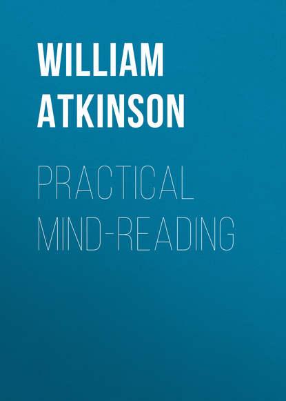 Фото - Atkinson William Walker Practical Mind-Reading william walker atkinson the power of mind