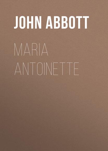 Фото - Abbott John Stevens Cabot Maria Antoinette abbott john stevens cabot the unfinished revolution
