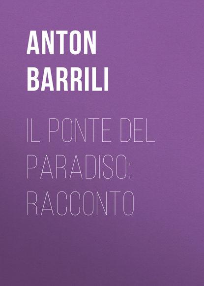 Barrili Anton Giulio Il ponte del paradiso: racconto giovanni mongiovì le tessere del paradiso