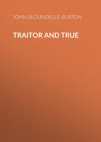John Bloundelle-Burton Traitor and True traitor