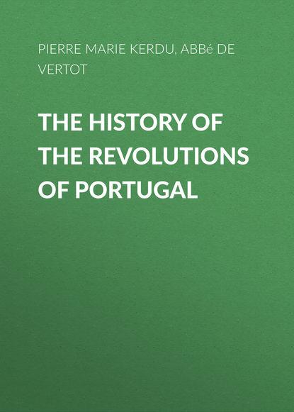 Фото - Pierre Marie Louis de Boisgelin de Kerdu The History of the Revolutions of Portugal youri veniaminovich kraskov the wonders of arithmetic from pierre simon de fermat