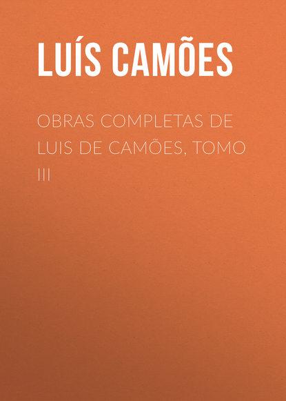 Luís de Camões Obras Completas de Luis de Camões, Tomo III miguel luis amunátegui obras completas de don andres bello volume 8 spanish edition