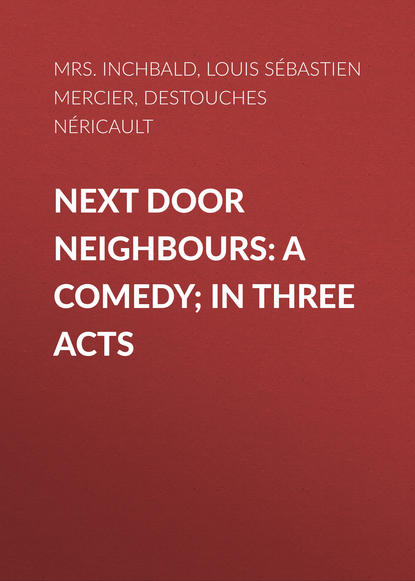 Фото - Louis Sébastien Mercier Next Door Neighbours: A Comedy; In Three Acts spokeshave a comedy of errors in seven acts