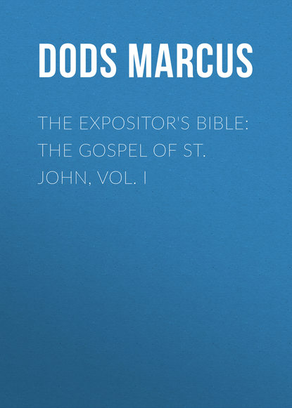 Dods Marcus The Expositor's Bible: The Gospel of St. John, Vol. I ruskin john saint ursula i the story of st ursula ii the dream of st ursula