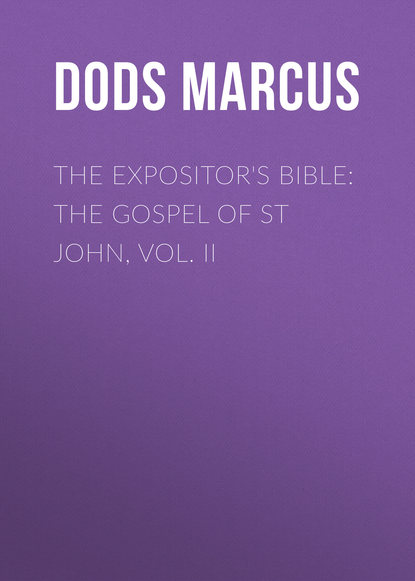 Dods Marcus The Expositor's Bible: The Gospel of St John, Vol. II ruskin john saint ursula i the story of st ursula ii the dream of st ursula