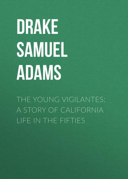 Фото - Drake Samuel Adams The Young Vigilantes: A Story of California Life in the Fifties shopper e1 fifties black