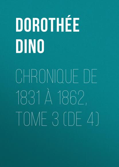 Dorothée Dino Chronique de 1831 à 1862, Tome 3 (de 4) николай берг записки о польских заговорах и восстаниях 1831 1862 годов