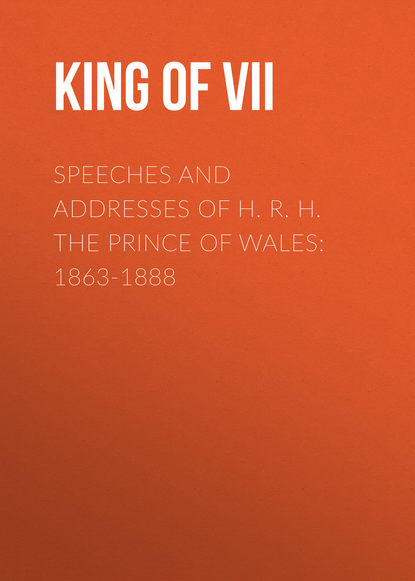Фото - King of Great Britain Edward VII Speeches and Addresses of H. R. H. the Prince of Wales: 1863-1888 r h r h the royal pastime of cock fighting the art ighting and curing cocks of the game