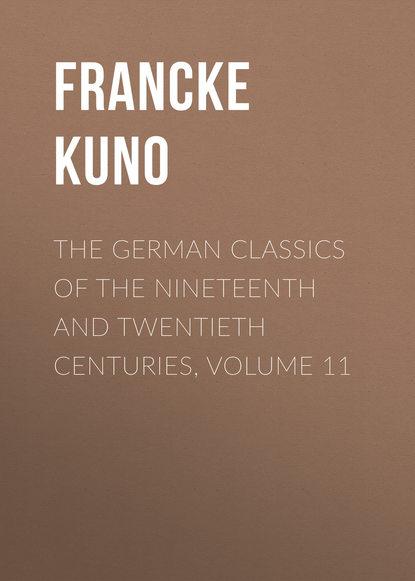 Francke Kuno The German Classics of the Nineteenth and Twentieth Centuries, Volume 11 недорого