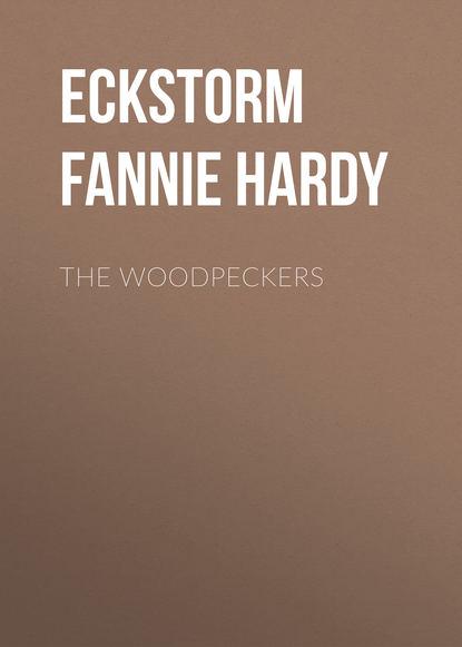Eckstorm Fannie Hardy The Woodpeckers eckstorm fannie hardy the woodpeckers