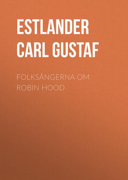 Estlander Carl Gustaf Folksångerna om Robin Hood