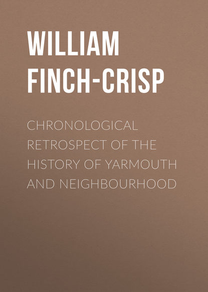 William Finch-Crisp Chronological Retrospect of the History of Yarmouth and Neighbourhood