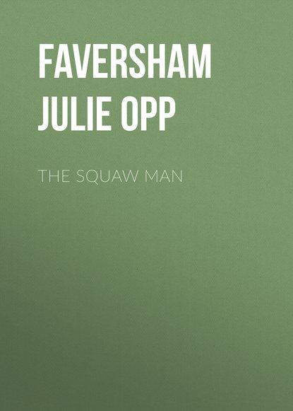 Фото - Faversham Julie Opp The Squaw Man opp