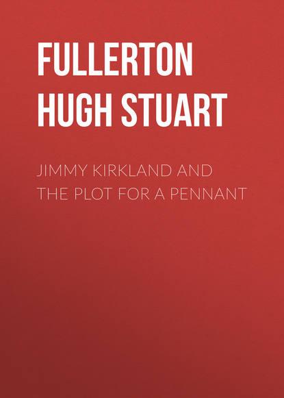 Fullerton Hugh Stuart Jimmy Kirkland and the Plot for a Pennant hugh kelly the school for wives