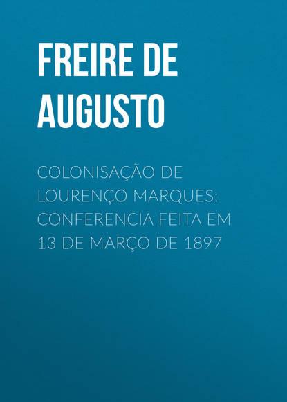 Freire de Andrade Alfredo Augusto Colonisação de Lourenço Marques: Conferencia feita em 13 de março de 1897 недорого