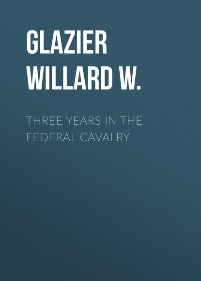 Glazier Willard W. Three Years in the Federal Cavalry jody houser dale keown luke ross the cavalry 1 variant edition