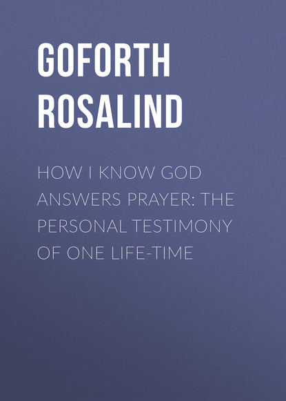 Goforth Rosalind How I Know God Answers Prayer: The Personal Testimony of One Life-Time robert oh the prayer driven life