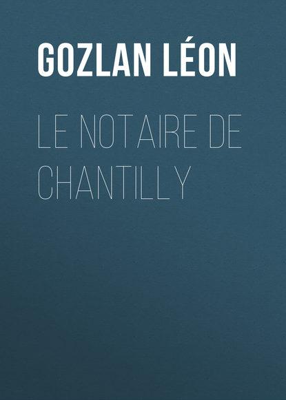 Gozlan Léon Le notaire de Chantilly bloy léon le désespéré