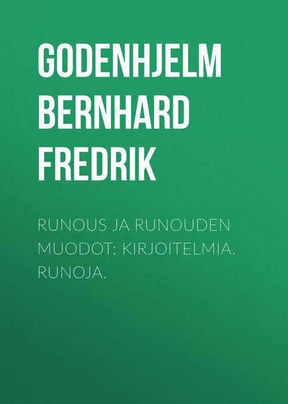 Godenhjelm Bernhard Fredrik Runous ja runouden muodot: Kirjoitelmia. Runoja. недорого