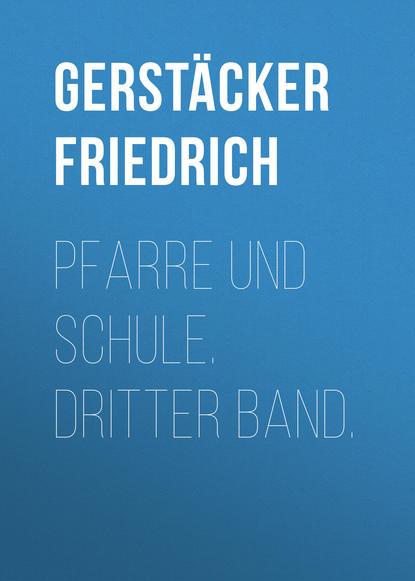 цена на Gerstäcker Friedrich Pfarre und Schule. Dritter Band.