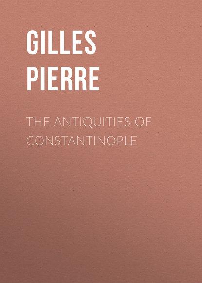 Gilles Pierre The Antiquities of Constantinople antiquities