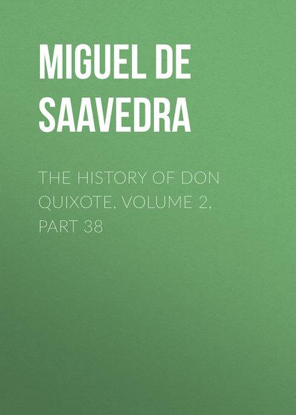 Мигель де Сервантес Сааведра The History of Don Quixote, Volume 2, Part 38 rasmus björn anderson the heimskringla a history of the norse kings volume 5 part 2