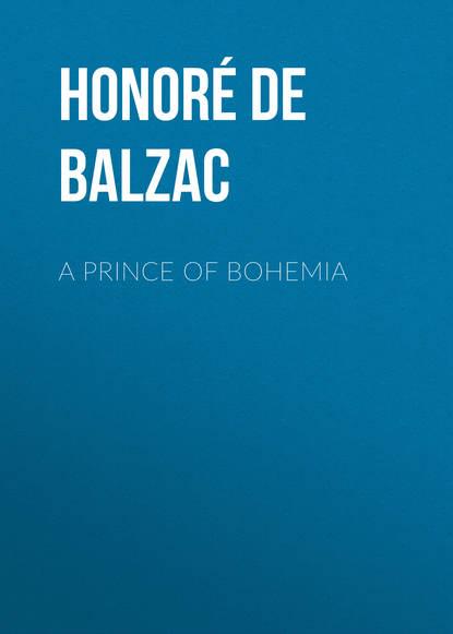 Фото - Оноре де Бальзак A Prince of Bohemia оноре де бальзак a prince of bohemia