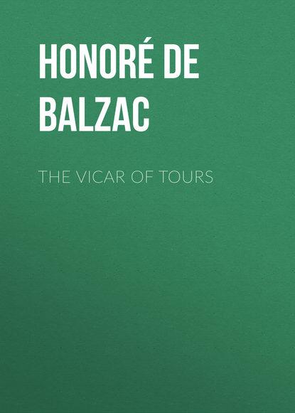 Фото - Оноре де Бальзак The Vicar of Tours оноре де бальзак a prince of bohemia