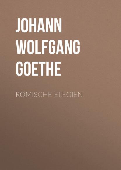 Фото - Иоганн Вольфганг фон Гёте Römische Elegien иоганн вольфганг фон гёте поэзия