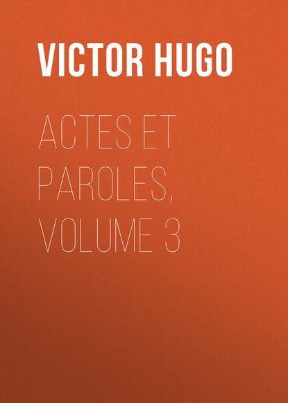 Виктор Мари Гюго Actes et Paroles, Volume 3 недорого