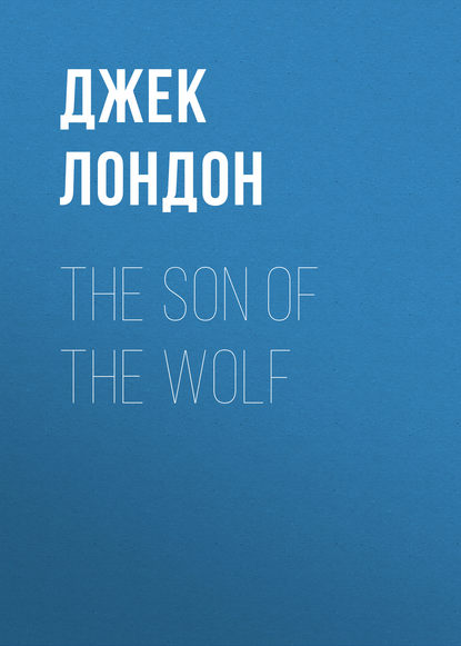Джек Лондон The Son of the Wolf недорого
