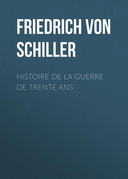 Фридрих Шиллер Histoire de la Guerre de Trente Ans фридрих шиллер histoire de la guerre de trente ans
