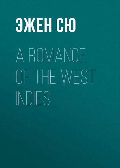 Эжен Сю A Romance of the West Indies недорого