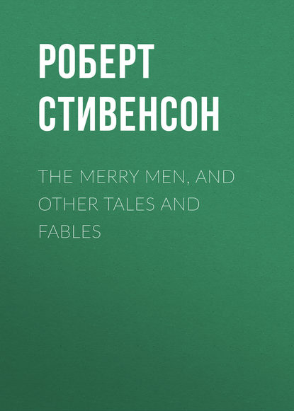 stevenson r the treasure of franchard and other tales and fables Роберт Льюис Стивенсон The Merry Men, and Other Tales and Fables