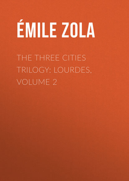 Эмиль Золя The Three Cities Trilogy: Lourdes, Volume 2 недорого