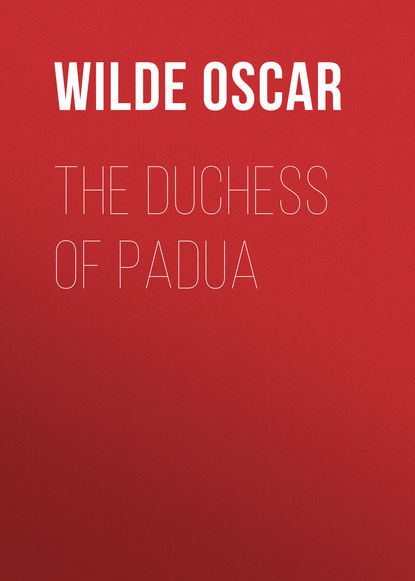 Оскар Уайльд The Duchess of Padua webster john the duchess of malfi