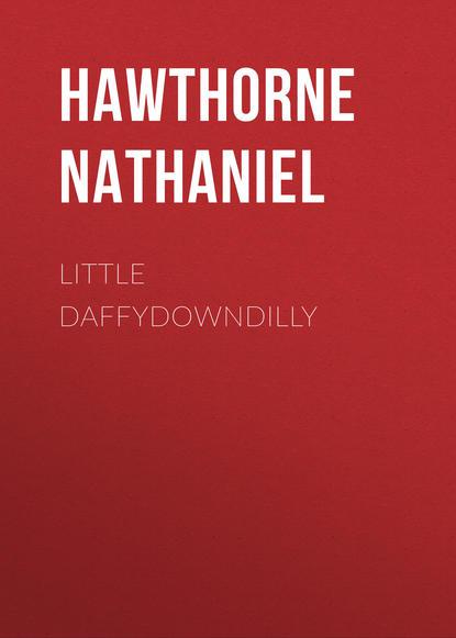 Натаниель Готорн Little Daffydowndilly недорого
