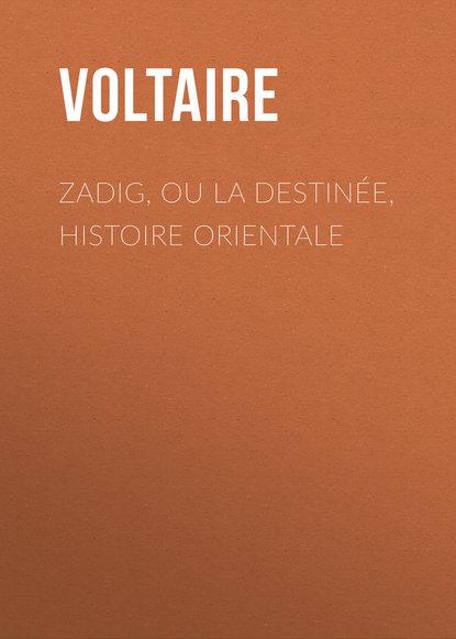 Zadig, ou la Destin?e, histoire orientale