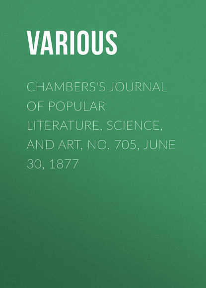 Various Chambers's Journal of Popular Literature, Science, and Art, No. 705, June 30, 1877 various chambers s journal of popular literature science and art no 709