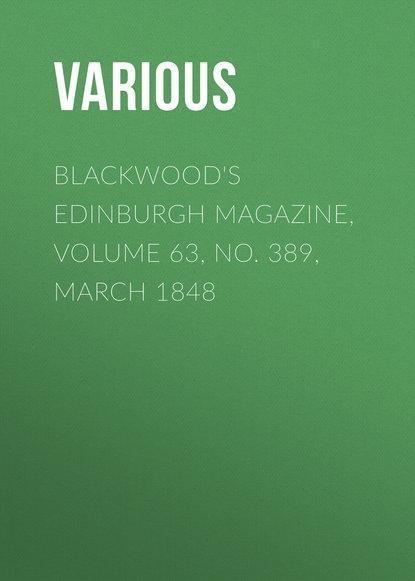 Various Blackwood's Edinburgh Magazine, Volume 63, No. 389, March 1848 various blackwood s edinburgh magazine volume 64 no 397 november 1848