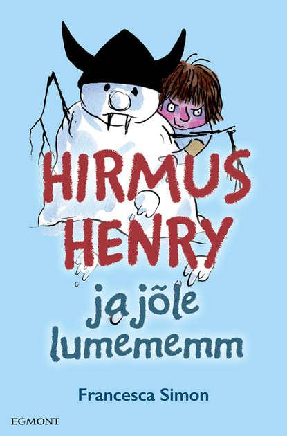 Francesca Simon Hirmus Henry ja jõle lumememm. Sari Hirmus Henri francesca simon hirmus henry ja salaselts sari hirmus henri