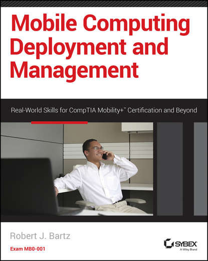 Robert Bartz J. Mobile Computing Deployment and Management. Real World Skills for CompTIA Mobility+ Certification and Beyond недорого