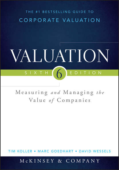 Marc Goedhart Valuation. Measuring and Managing the Value of Companies karl keegan biotechnology valuation an introductory guide