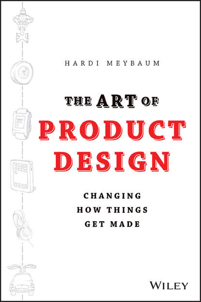 Hardi Meybaum The Art of Product Design. Changing How Things Get Made