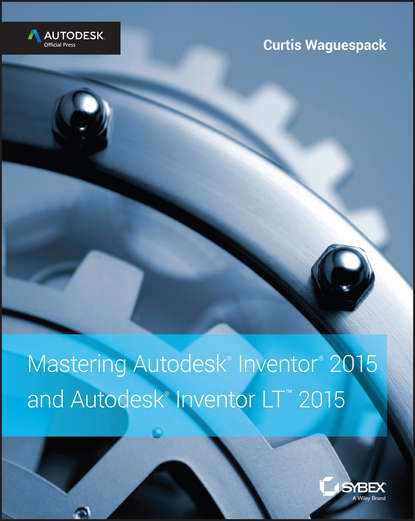 Curtis Waguespack Mastering Autodesk Inventor 2015 and Autodesk Inventor LT 2015. Autodesk Official Press thom tremblay inventor 2014 and inventor lt 2014 essentials autodesk official press