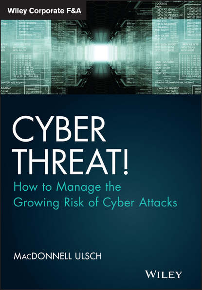 MacDonnell Ulsch Cyber Threat!. How to Manage the Growing Risk of Cyber Attacks thomas roth cyber physical security and privacy in the electric smart grid