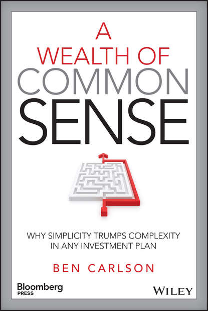 Ben Carlson A Wealth of Common Sense. Why Simplicity Trumps Complexity in Any Investment Plan matthew tuttle how harvard and yale beat the market what individual investors can learn from the investment strategies of the most successful university endowments