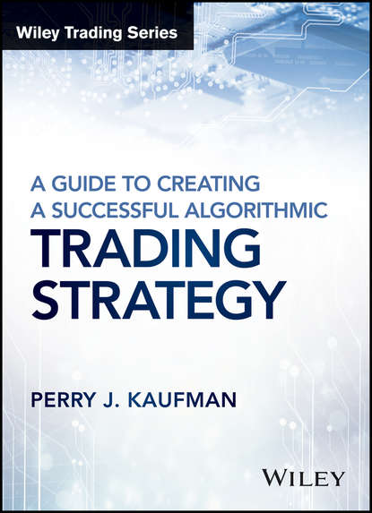 Perry Kaufman J. A Guide to Creating A Successful Algorithmic Trading Strategy irene aldridge high frequency trading a practical guide to algorithmic strategies and trading systems