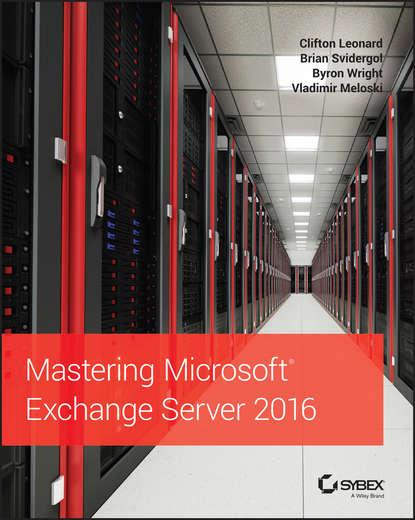 Фото - Brian Svidergol Mastering Microsoft Exchange Server 2016 brian svidergol mastering microsoft exchange server 2016