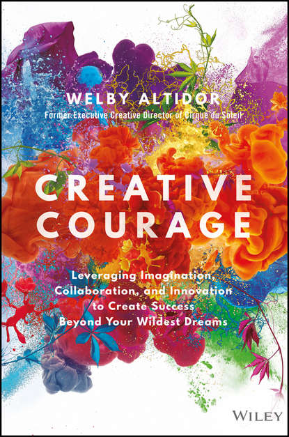 Welby Altidor Creative Courage. Leveraging Imagination, Collaboration, and Innovation to Create Success Beyond Your Wildest Dreams emma heatherington part of me and you